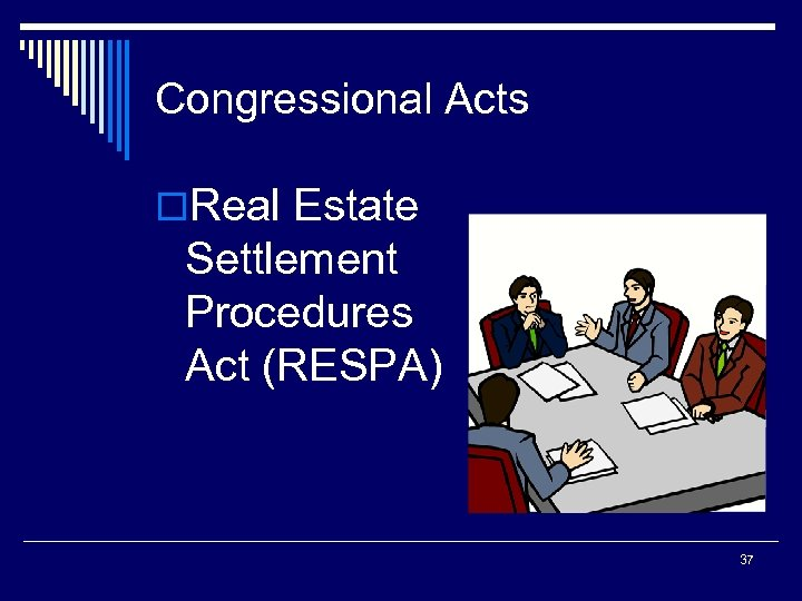 Congressional Acts o. Real Estate Settlement Procedures Act (RESPA) 37
