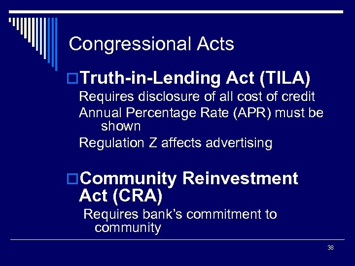 Congressional Acts o. Truth-in-Lending Act (TILA) Requires disclosure of all cost of credit Annual