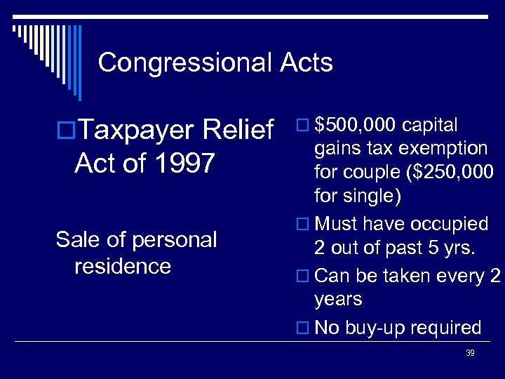 Congressional Acts o. Taxpayer Relief Act of 1997 Sale of personal residence o $500,
