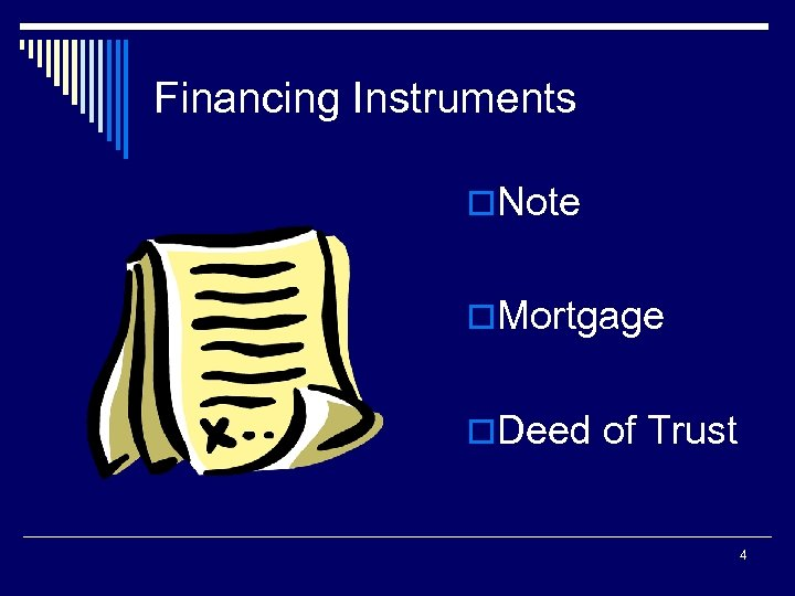 Financing Instruments o. Note o. Mortgage o. Deed of Trust 4