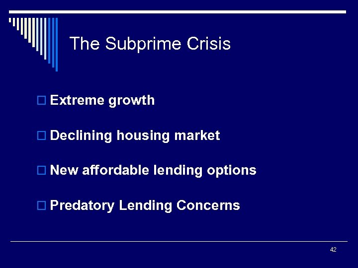 The Subprime Crisis o Extreme growth o Declining housing market o New affordable lending