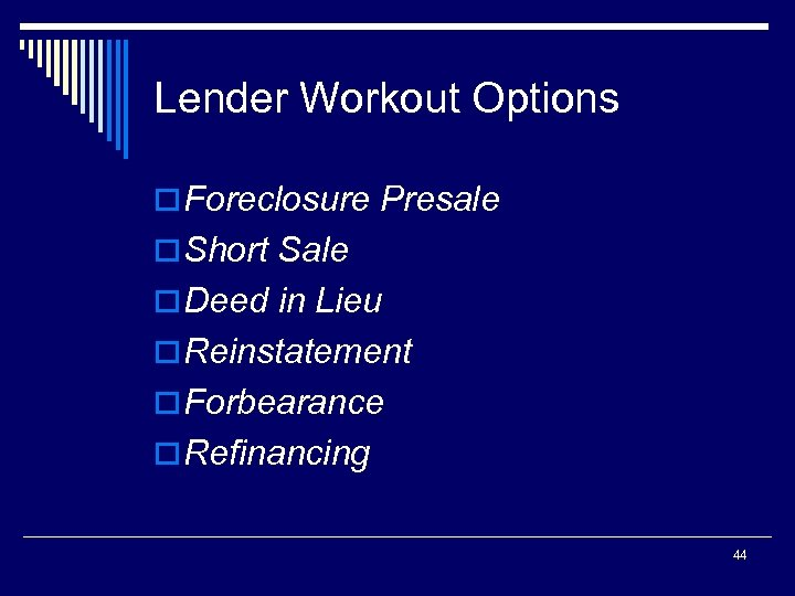Lender Workout Options o Foreclosure Presale o Short Sale o Deed in Lieu o