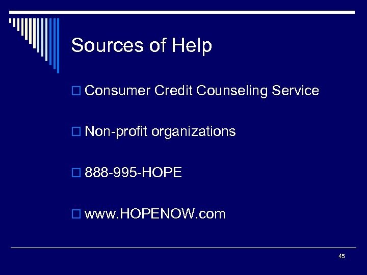 Sources of Help o Consumer Credit Counseling Service o Non-profit organizations o 888 -995