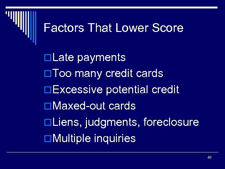 Factors That Lower Score o. Late payments o. Too many credit cards o. Excessive