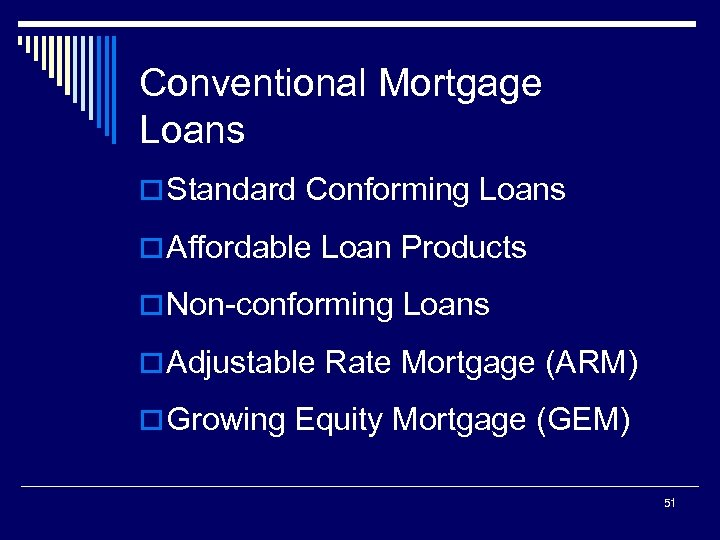 Conventional Mortgage Loans o Standard Conforming Loans o Affordable Loan Products o Non-conforming Loans