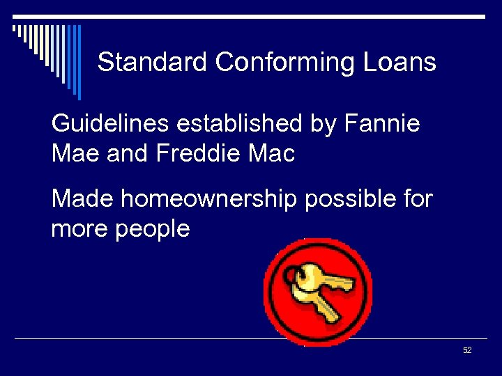 Standard Conforming Loans Guidelines established by Fannie Mae and Freddie Mac Made homeownership possible