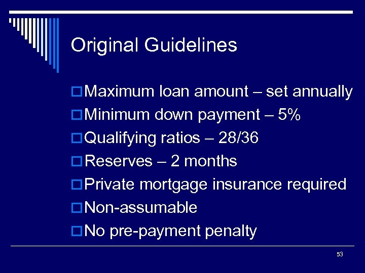 Original Guidelines o Maximum loan amount – set annually o Minimum down payment –