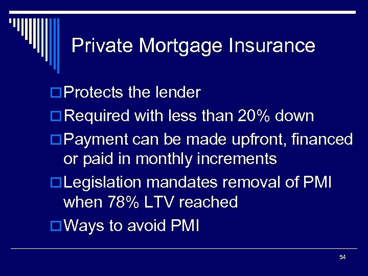 Private Mortgage Insurance o Protects the lender o Required with less than 20% down