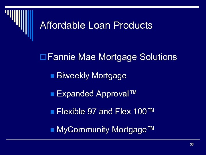 Affordable Loan Products o Fannie Mae Mortgage Solutions n Biweekly Mortgage n Expanded Approval™