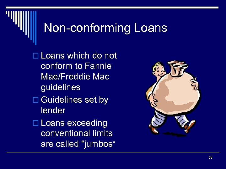 Non-conforming Loans o Loans which do not conform to Fannie Mae/Freddie Mac guidelines o