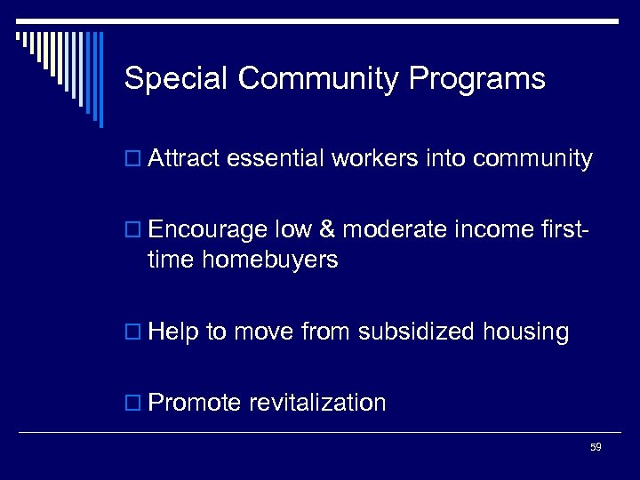 Special Community Programs o Attract essential workers into community o Encourage low & moderate