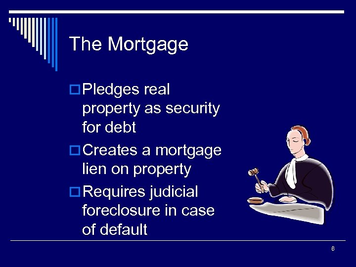 The Mortgage o Pledges real property as security for debt o Creates a mortgage
