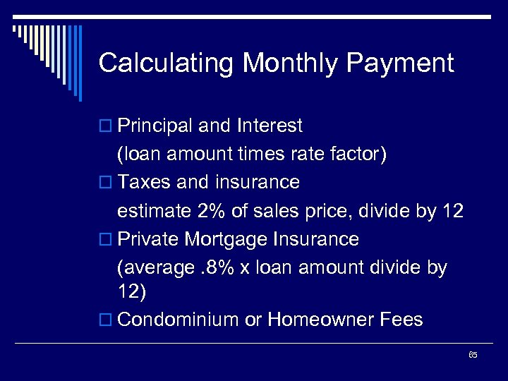 Calculating Monthly Payment o Principal and Interest (loan amount times rate factor) o Taxes