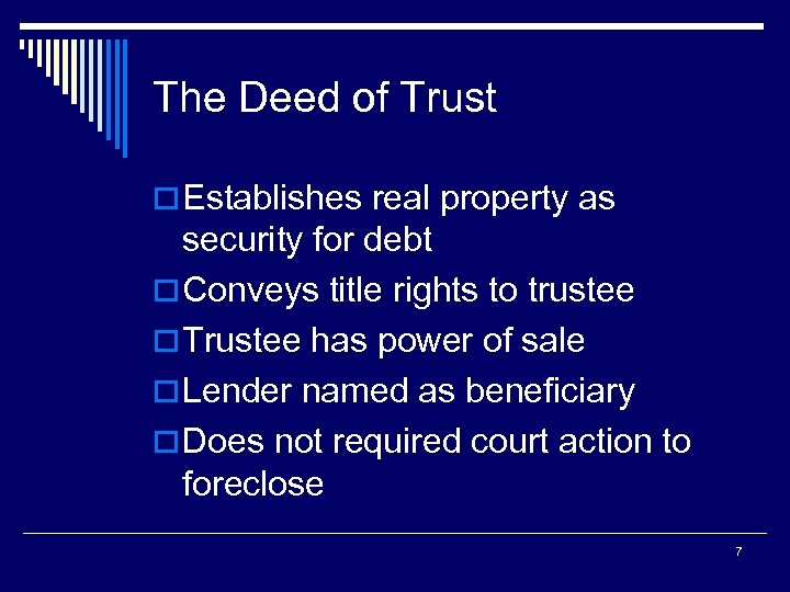 The Deed of Trust o Establishes real property as security for debt o Conveys