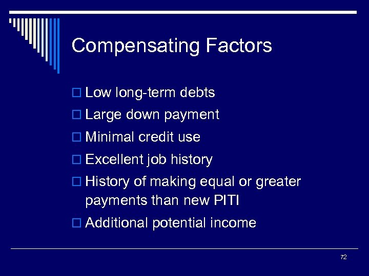 Compensating Factors o Low long-term debts o Large down payment o Minimal credit use