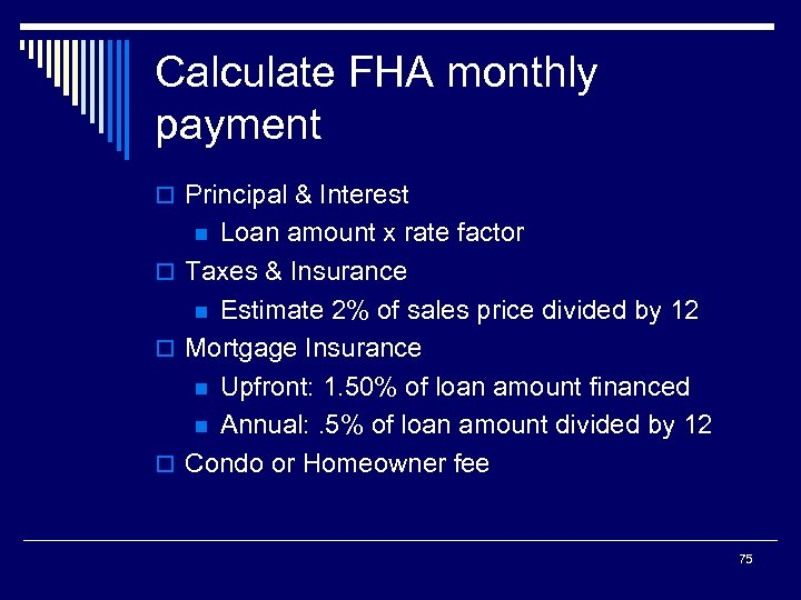 Calculate FHA monthly payment o Principal & Interest Loan amount x rate factor o