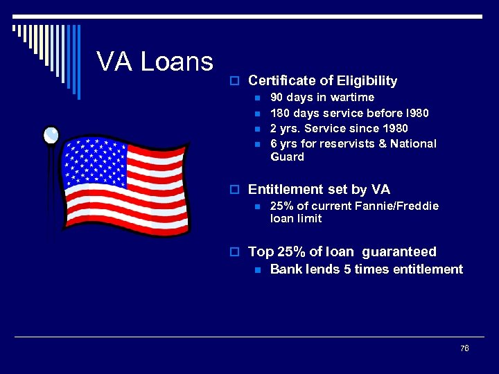 VA Loans o Certificate of Eligibility n 90 days in wartime n 180 days