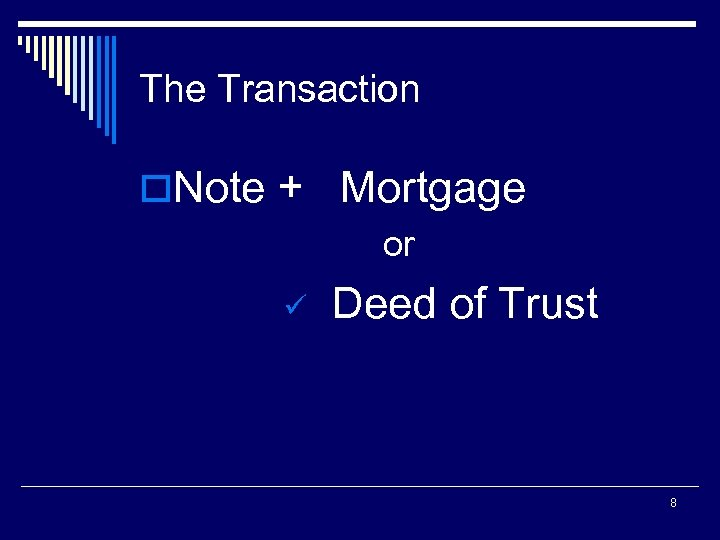 The Transaction o. Note + Mortgage or ü Deed of Trust 8