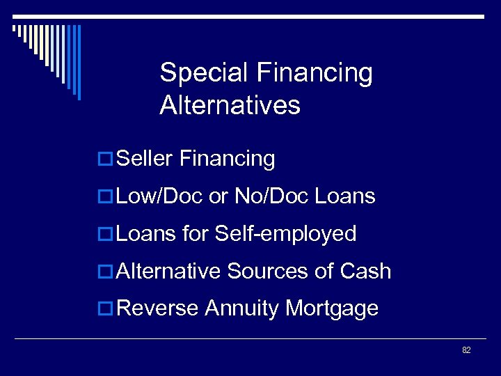 Special Financing Alternatives o Seller Financing o Low/Doc or No/Doc Loans o Loans for