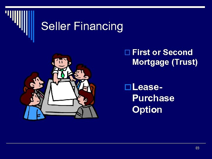 Seller Financing o First or Second Mortgage (Trust) o Lease- Purchase Option 83