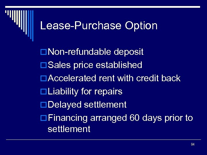 Lease-Purchase Option o Non-refundable deposit o Sales price established o Accelerated rent with credit