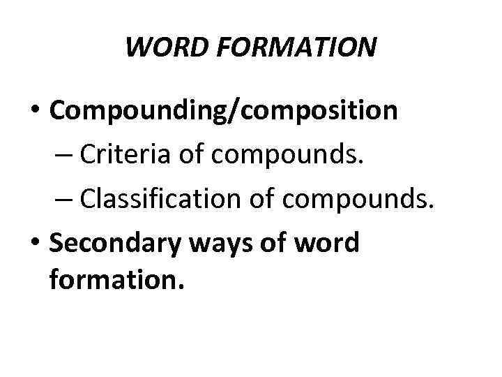WORD FORMATION Compounding composition Criteria of compounds