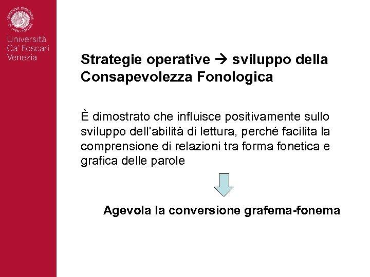 Strategie operative sviluppo della Consapevolezza Fonologica È dimostrato che influisce positivamente sullo sviluppo dell'abilità