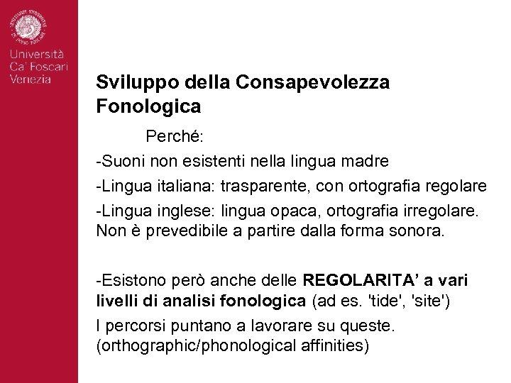 Sviluppo della Consapevolezza Fonologica Perché: -Suoni non esistenti nella lingua madre -Lingua italiana: trasparente,