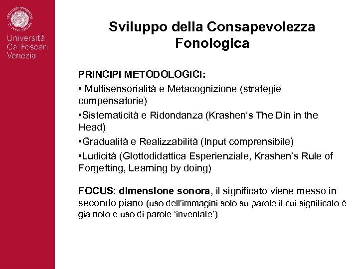 Sviluppo della Consapevolezza Fonologica PRINCIPI METODOLOGICI: • Multisensorialità e Metacognizione (strategie compensatorie) • Sistematicità