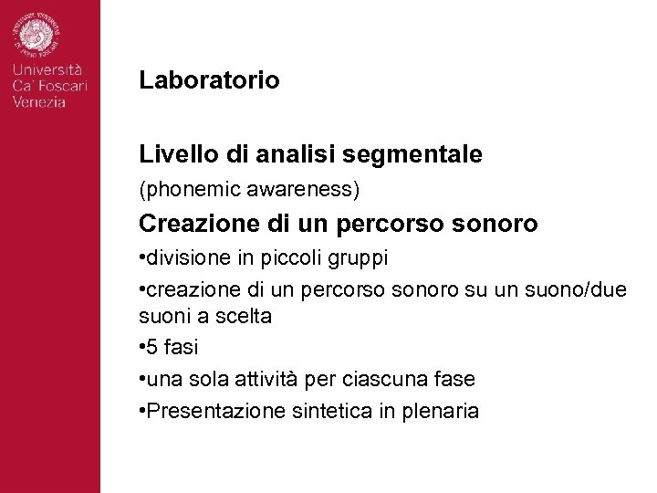 Laboratorio Livello di analisi segmentale (phonemic awareness) Creazione di un percorso sonoro • divisione