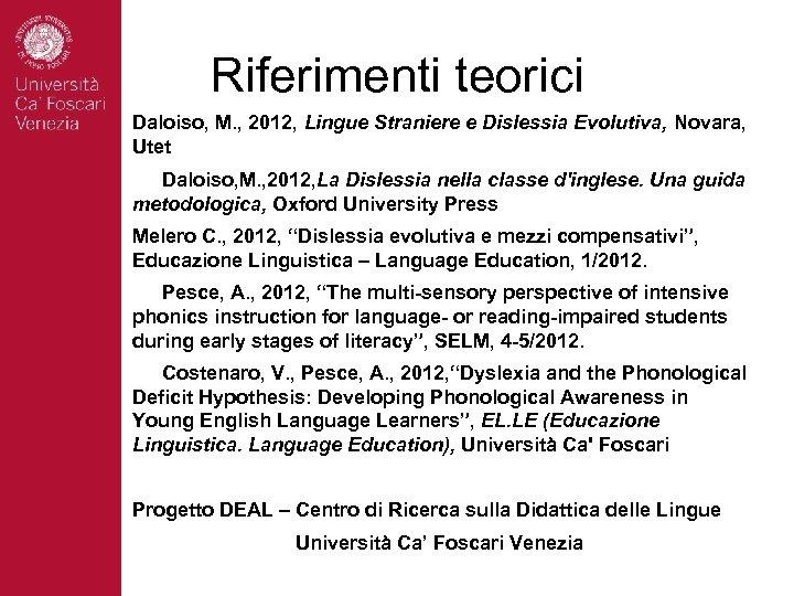 Riferimenti teorici Daloiso, M. , 2012, Lingue Straniere e Dislessia Evolutiva, Novara, Utet Daloiso,