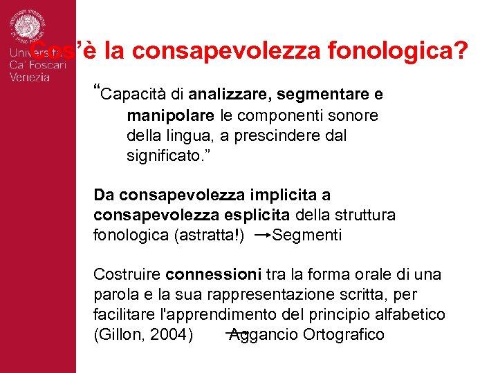"""Cos'è la consapevolezza fonologica? """"Capacità di analizzare, segmentare e manipolare le componenti sonore della"""