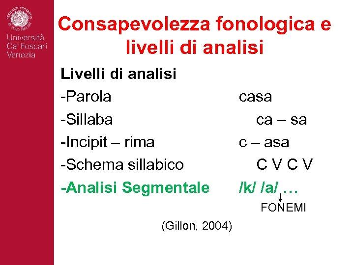 Consapevolezza fonologica e livelli di analisi Livelli di analisi -Parola -Sillaba -Incipit – rima