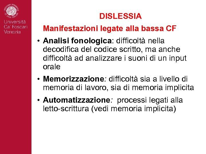 DISLESSIA Manifestazioni legate alla bassa CF • Analisi fonologica: difficoltà nella decodifica del codice