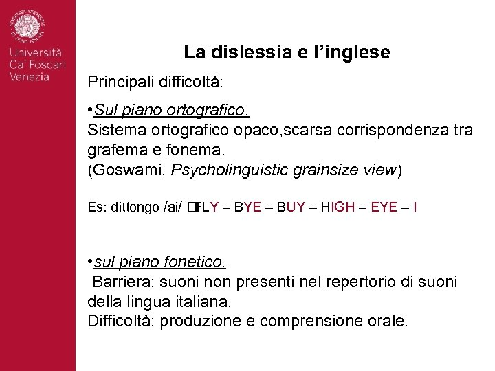 La dislessia e l'inglese Principali difficoltà: • Sul piano ortografico. Sistema ortografico opaco, scarsa