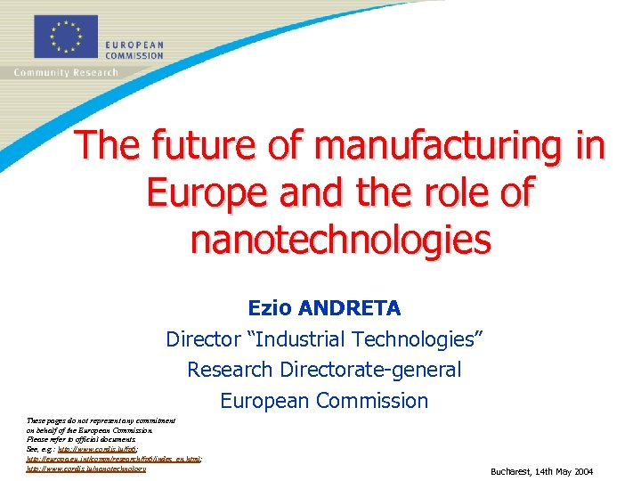The future of manufacturing in Europe and the role of nanotechnologies Ezio ANDRETA Director