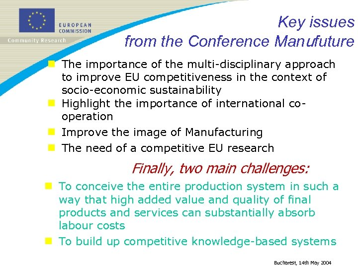 Key issues from the Conference Manufuture n The importance of the multi-disciplinary approach to