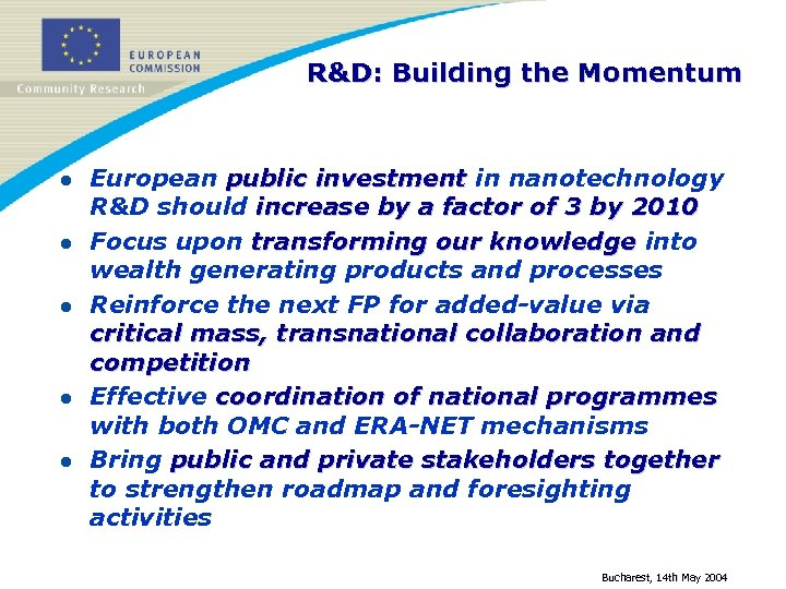 R&D: Building the Momentum l l l European public investment in nanotechnology R&D should