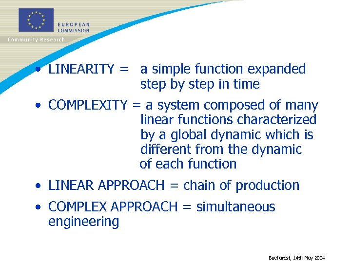 • LINEARITY = a simple function expanded step by step in time •
