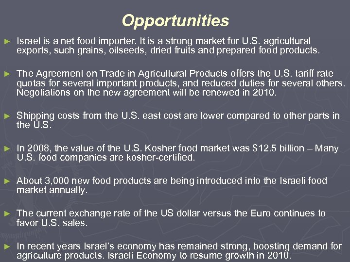 Opportunities ► Israel is a net food importer. It is a strong market for