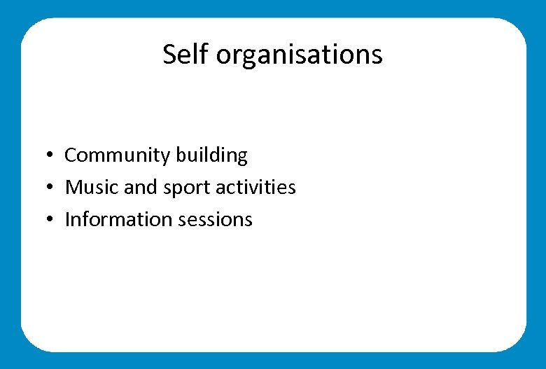 Self organisations • Community building • Music and sport activities • Information sessions