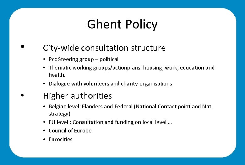 Ghent Policy • City-wide consultation structure • Pcc Steering group – political • Thematic