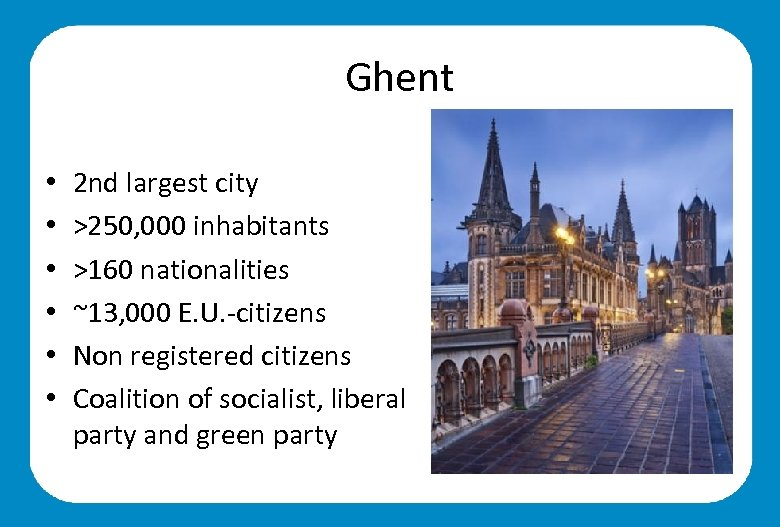 Ghent • • • 2 nd largest city >250, 000 inhabitants >160 nationalities
