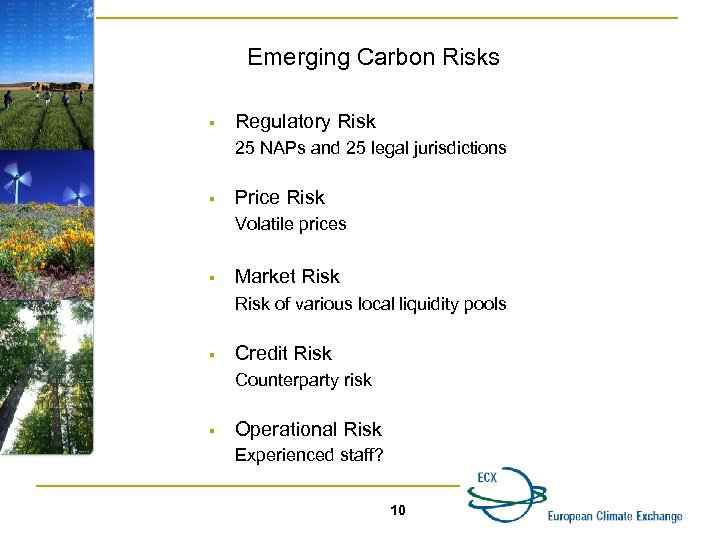 Emerging Carbon Risks § Regulatory Risk 25 NAPs and 25 legal jurisdictions § Price