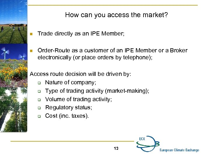 How can you access the market? n Trade directly as an IPE Member; n