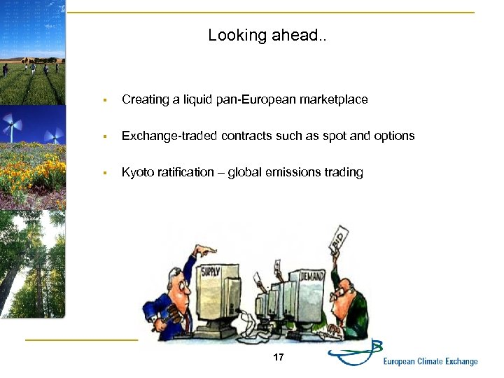 Looking ahead. . § Creating a liquid pan-European marketplace § Exchange-traded contracts such as