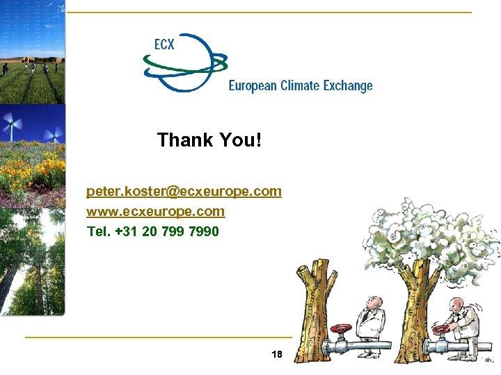 Thank You! peter. koster@ecxeurope. com www. ecxeurope. com Tel. +31 20 7990 18