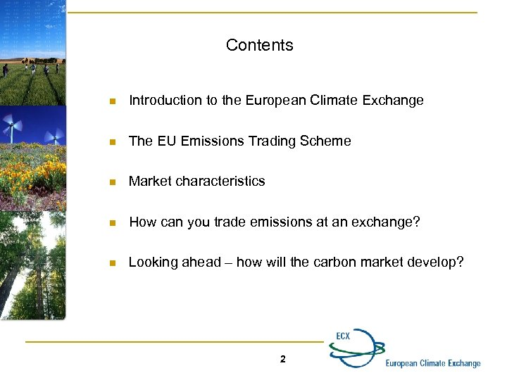 Contents n Introduction to the European Climate Exchange n The EU Emissions Trading Scheme