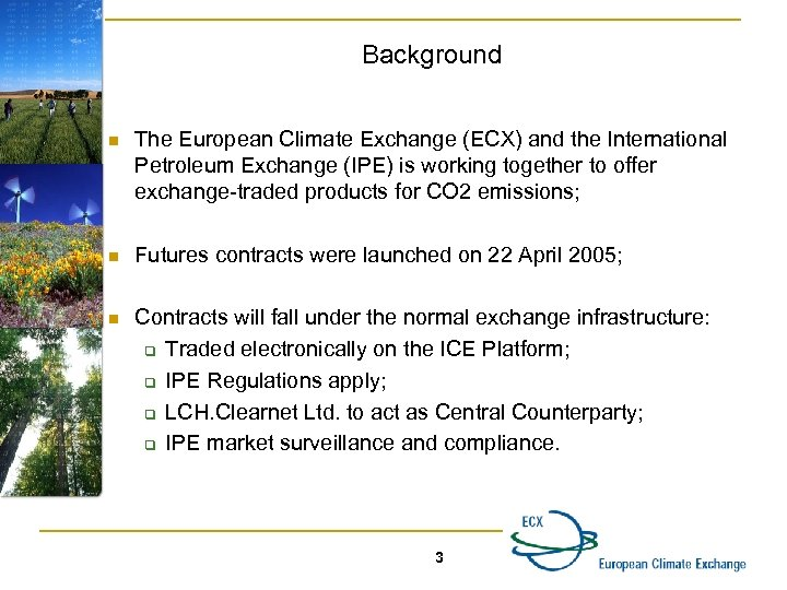 Background n The European Climate Exchange (ECX) and the International Petroleum Exchange (IPE) is