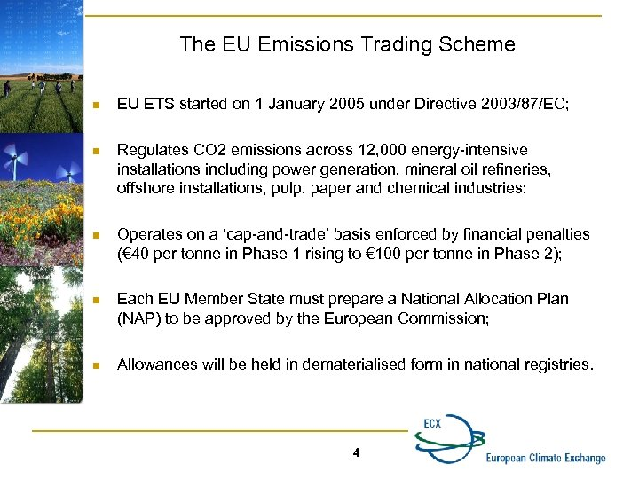 The EU Emissions Trading Scheme n EU ETS started on 1 January 2005 under